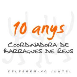 10 anys de Barraques de Reus
