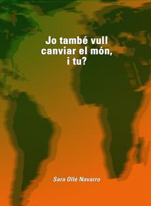 Jo també vull canviar el món, i tu?