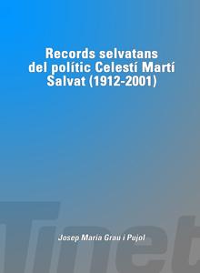 Records selvatans del polític Celestí Martí Salvat (1912-2001)