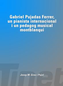 Gabriel Pujadas Ferrer, un pianista internacional i un pedagog musical montblanquí