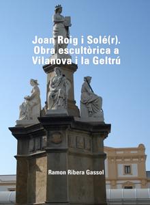 Joan Roig i Solé(r). Obra escultòrica a Vilanova i la Geltrú