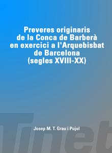 Preveres originaris de la Conca de Barberà en exercici a l'Arquebisbat de Bcn. (s.XVIII-XX)