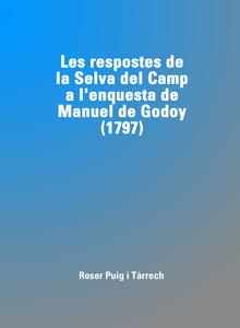 Les respostes de la Selva del Camp a l'enquesta de Manuel de Godoy (1797)